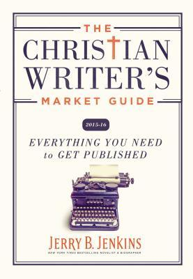 The Christian Writer's Market Guide 2015-2016: Everything You Need to Get Published