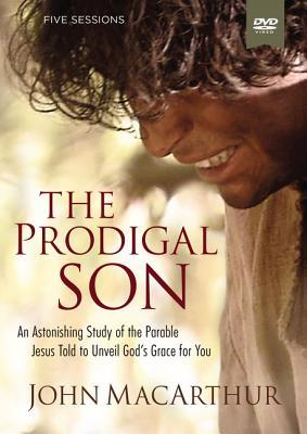 The Prodigal Son Video Study: An Astonishing Study of the Parable Jesus Told to Unveil God's Grace for You