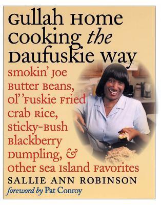 Gullah Home Cooking the Daufuskie Way: Smokin' Joe Butter Beans, Ol' 'fuskie Fried Crab Rice, Sticky-Bush Blackberry Dumpling, and Other Sea Island Fa