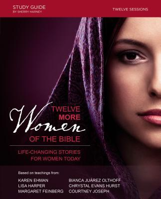 Twelve More Women of the Bible: Life-Changing Stories for Women Today