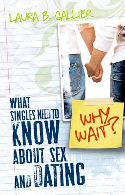 Why Wait?: What Singles Need to Know about Sex and Dating