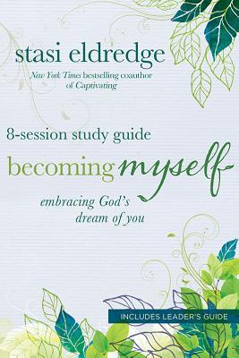 Becoming Myself: Embracing God's Dream of You: 8-Session Study Guide