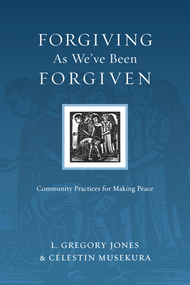 The Forgiving as We've Been Forgiven: Community Practices for Making Peace