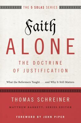 Faith Alone---The Doctrine of Justification: What the Reformers Taught...and Why It Still Matters