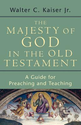 The Majesty of God in the Old Testament: A Guide for Preaching and Teaching