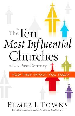 The Ten Most Influential Churches of the Past Century: How They Impact You Today