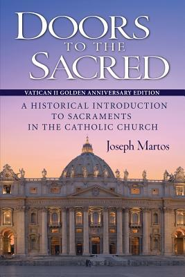 Doors to the Sacred, Vatican II Golden Anniversary Edition: A Historical Introduction to Sacraments in the Catholic Church