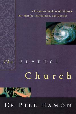 The Eternal Church: A Prophetic Look at the Church--Her History, Restoration, and Destiny