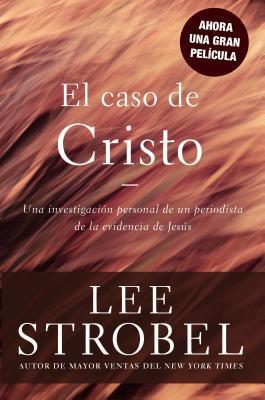 El Caso de Cristo = The Case for Christ