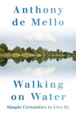 Walking on Water: Simple Certainties to Live by