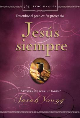 Jesus Siempre: Descubre El Gozo En Su Presencia