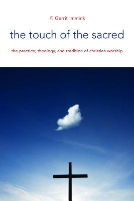 The Touch of the Sacred: The Practice, Theology, and Tradition of Christian Worship