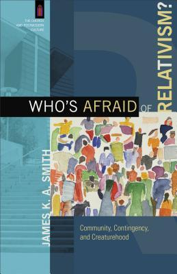 Who's Afraid of Relativism?: Community, Contingency, and Creaturehood