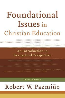 Foundational Issues in Christian Education: An Introduction in Evangelical Perspective