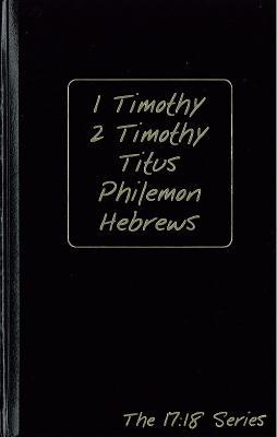 1 Timothy, 2 Timothy, Titus, Philemon and Hebrews: Journible the 17:18 Series