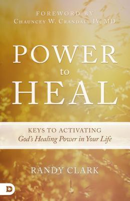 Power to Heal: 8 Keys to Activating God's Healing Power in Your Life