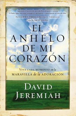 El Anhelo de Mi Corazon: Viva Cada Momento En La Maravilla de la Adoracion