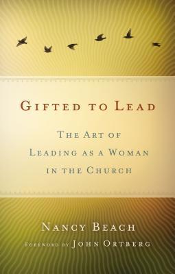 Las Mujeres Lideran Mejor: El Arte de Ser Mujer y Lider Dentro de la Iglesia = Gifted to Lead