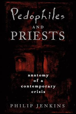 Pedophiles and Priests: Anatomy of a Contemporary Crisis