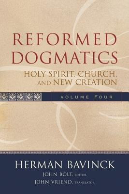 Reformed Dogmatics: Holy Spirit, Church, and New Creation