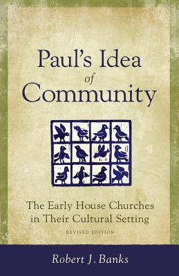Paul's Idea of Community: The Early House Churches in Their Cultural Setting