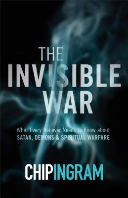 The Invisible War: What Every Believer Needs to Know about Satan, Demons, and Spiritual Warfare