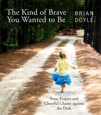 Kind of Brave You Wanted to Be: Prose Prayers and Cheerful Chants Against the Dark