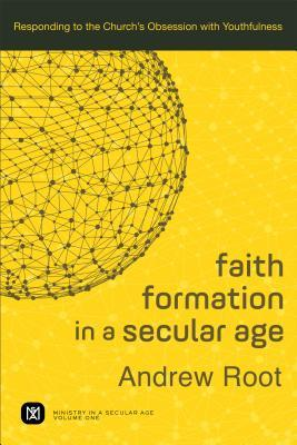 Faith Formation in a Secular Age: Responding to the Church's Obsession with Youthfulness