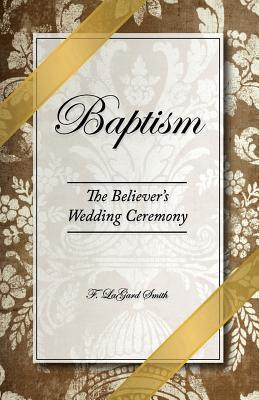 Baptism - The Believer's Wedding Ceremony