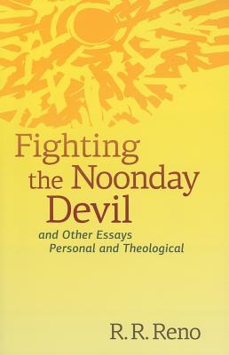 Fighting the Noonday Devil: And Other Essays Personal and Theological