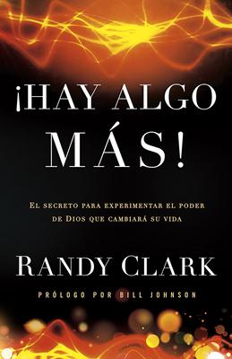 Hay Algo Mas!: El Secreto Para Experimentar el Poder de Dios Que Cambiara Tu Vida = There Is More!