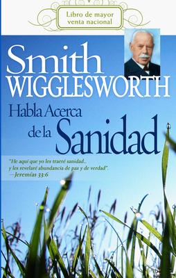 Smith Wigglesworth Habla Acerca de la Sanidad