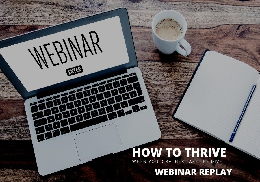 How to Thrive when You'd rather take the Dive Webinar replay