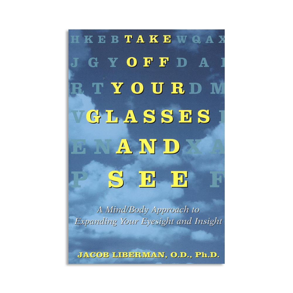 Take Off Your Glasses and See: A Mind/Body Approach To Expanding Your Eyesight