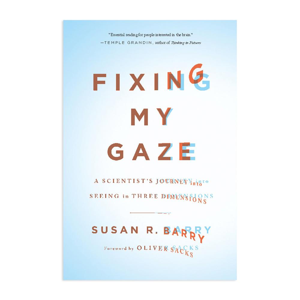 "Fixing My Gaze By: Susan R. Barry aka ""Stereo Sue"""