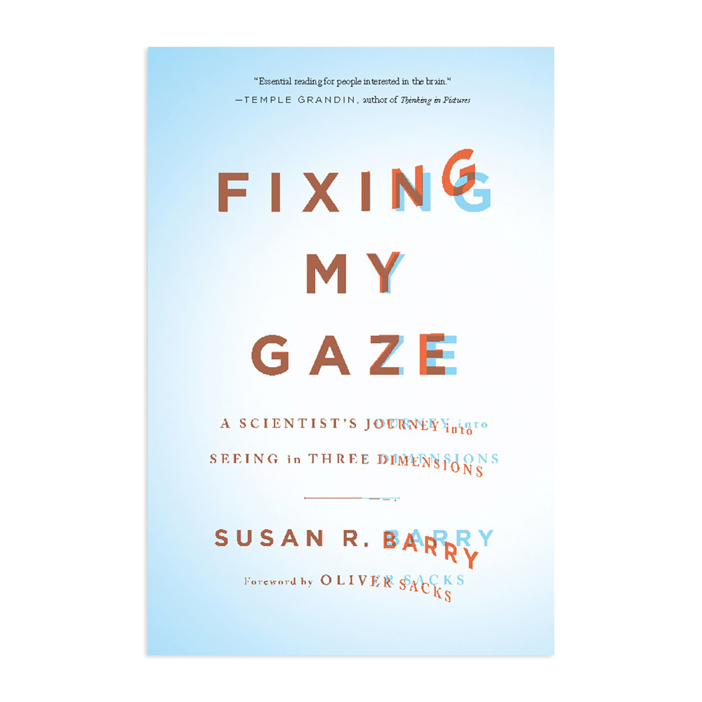 "Fixing My Gaze By: Susan R. Barry aka ""Stereo Sue"""