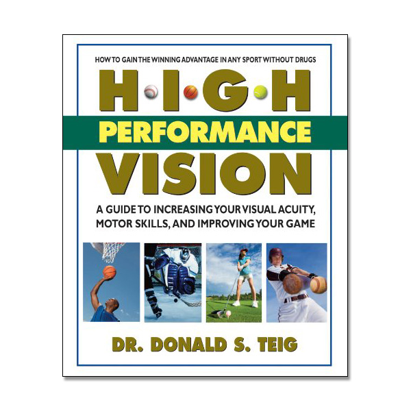 High Performance Vision - A Guide to Increasing Your Visual Acuity, Motor Skills, and Improving Your Game