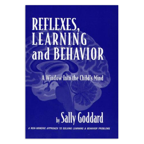 Reflexes, Learning, and Behavior: A Window Into the Child's Mind by Sally Goddard