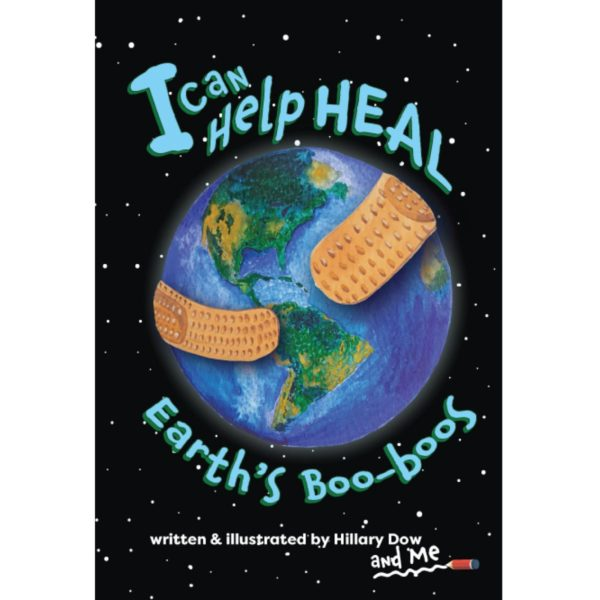 Heal Earth's Boo-Boos - by Hillary Dow, Binding Tales