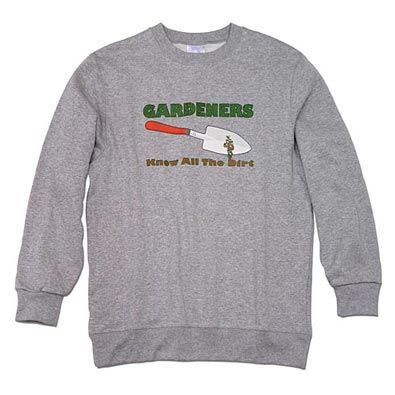 Gardeners Know All The Dirt - Sweatshirt