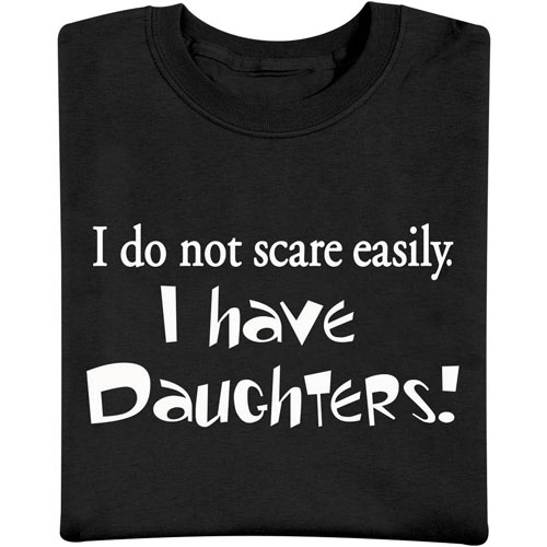 I Do Not Scare Easily. I Have Daughters T-Shirt