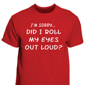 Did I Roll My Eyes T- Shirt