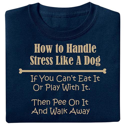 How to Handle Stress Like a Dog T-Shirt