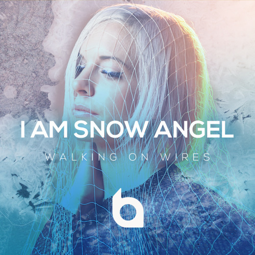 I Am Snow Angel: Walking On Wires