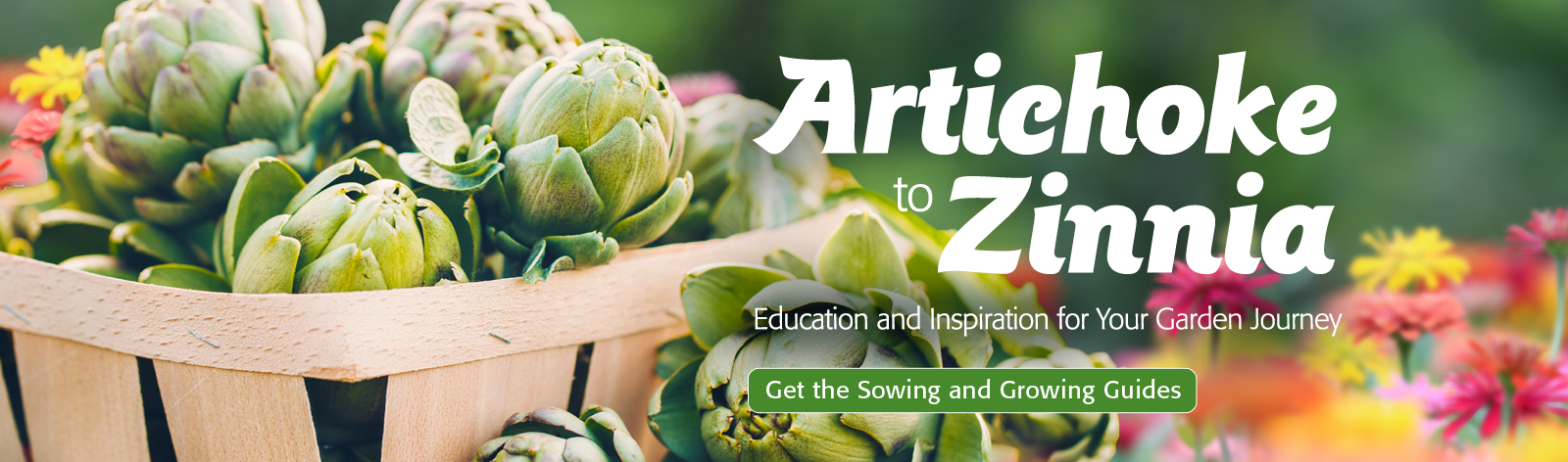 Artichoke to Zinnia - Education and Inspiration for Your Garden Journey - Get the Sowing and Growing Guides