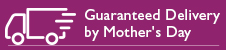 Guaranteed Delivery by Mother's Day