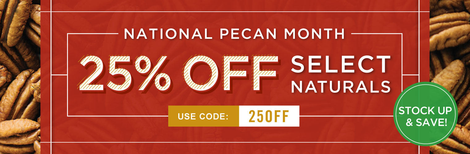 National Pecan Month. 25% Off Select Natural Pecans.