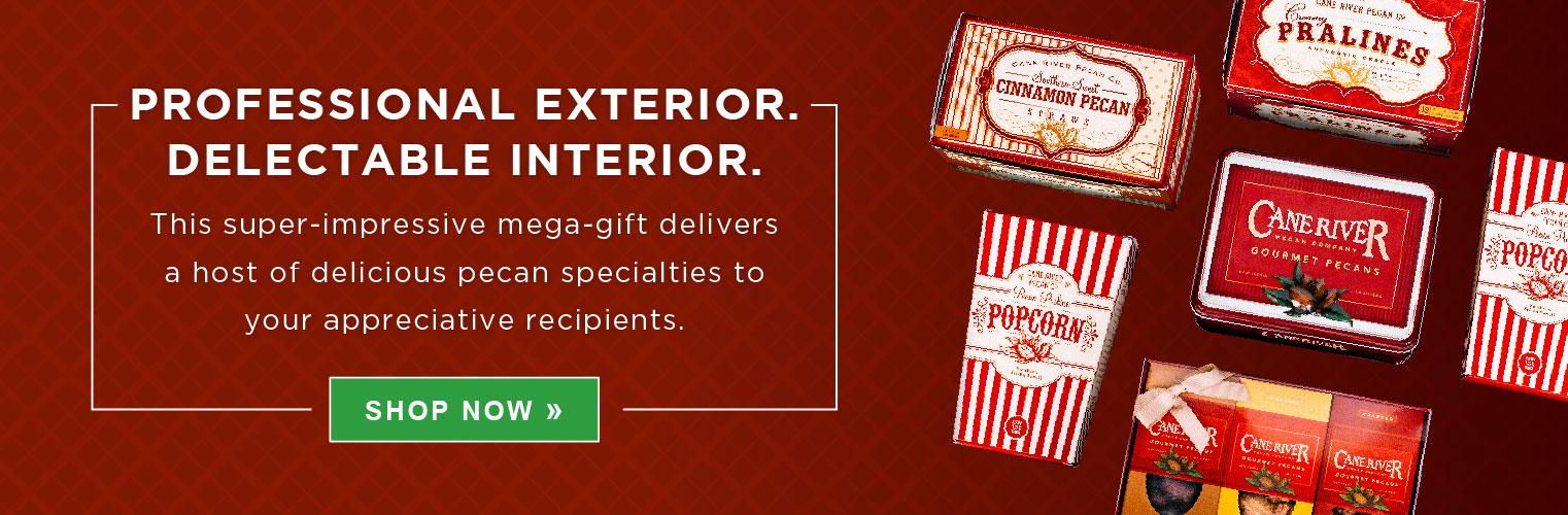 PROFESSIONAL EXTERIOR. DELECTABLE INTERIOR. This super-impressive mega-gift delivers a host of delicious pecan specialties to your appreciative recipients. SHOP NOW»