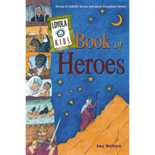 Loyola Kids Book of Heroes by Amy Welborn