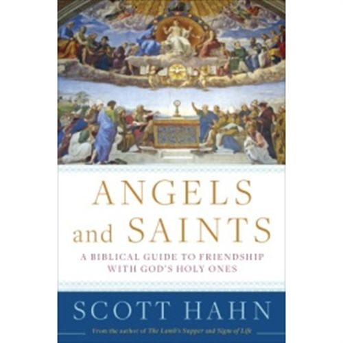 Angels and Saints - by Scott Hahn